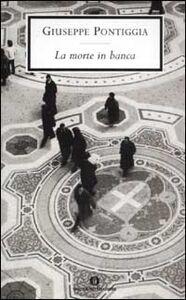 Foto Cover di La morte in banca, Libro di Giuseppe Pontiggia, edito da Mondadori
