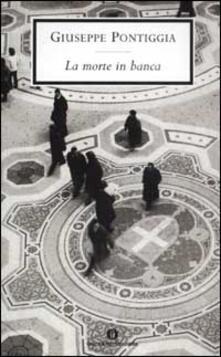 La morte in banca - Giuseppe Pontiggia - Libro - Mondadori - Oscar  scrittori moderni | IBS
