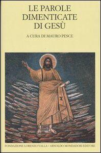 Libro Le parole dimenticate di Gesù. Testo greco e latino a fronte
