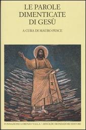 Le parole dimenticate di Gesù. Testo greco e latino a fronte