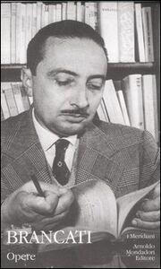 Libro Opere: Romanzi e saggi-Racconti, teatro, scritti giornalistici Vitaliano Brancati