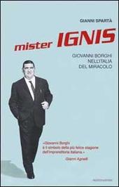 Mister Ignis. Giovanni Borghi nell'Italia del miracolo