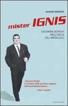 Winniearcher.com Mister Ignis. Giovanni Borghi nell'Italia del miracolo Image