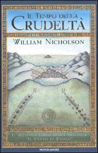 Libro Il Tempo della Crudeltà. Il vento di fuoco William Nicholson