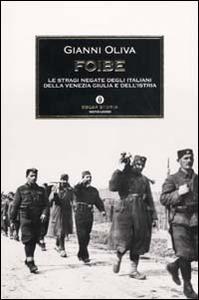 Libro Foibe. Le stragi negate degli italiani della Venezia Giulia e dell'Istria Gianni Oliva
