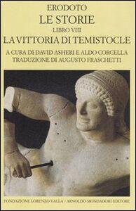 Libro Le storie. Libro 8°: La vittoria di Temistocle. Testo greco a fronte Erodoto