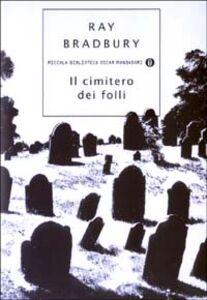 Foto Cover di Il cimitero dei folli, Libro di Ray Bradbury, edito da Mondadori