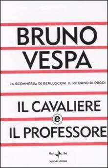 Ristorantezintonio.it Il cavaliere e il professore. La scommessa di Berlusconi. Il ritorno di Prodi Image