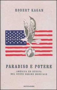 Libro Paradiso e potere. America ed Europa nel nuovo ordine mondiale Robert Kagan