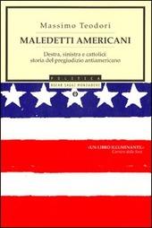 Maledetti americani. Destra, sinistra e cattolici: storia del pregiudizio antiamericano