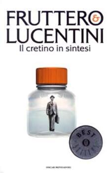 Il cretino in sintesi - Carlo Fruttero,Franco Lucentini - copertina