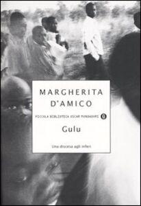 Foto Cover di Gulu. Una discesa agli inferi, Libro di Margherita D'Amico, edito da Mondadori