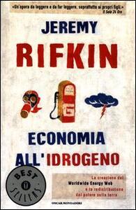 Economia all'idrogeno. La creazione del Worldwide Energy Web e la redistribuzione del potere sulla terra - Jeremy Rifkin - copertina