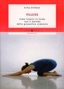 Libro Pilates. Come tenersi in forma con il metodo della ginnastica armonica Erika Dillman
