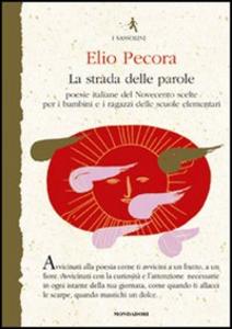 Libro La strada delle parole. Poesie italiane del Novecento scelte per i bambini e i ragazzi delle scuole elementari Elio Pecora