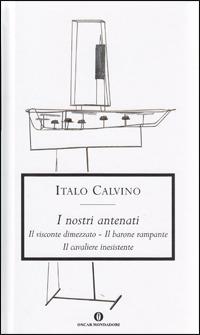 I I nostri antenati: Il visconte dimezzato-Il barone rampante-Il cavaliere inesistente - Calvino Italo - wuz.it