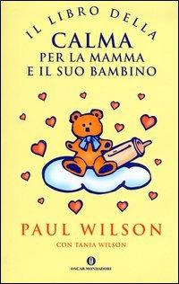 Il Il libro della calma per la mamma e il suo bambino - Wilson Paul Wilson Tania - wuz.it