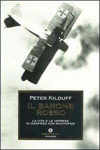 Libro Il barone rosso. La vita e le imprese di Manfred von Richtofen Peter Kilduff