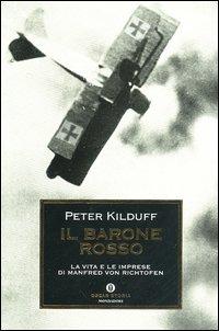 Il Il barone rosso. La vita e le imprese di Manfred von Richtofen - Kilduff Peter - wuz.it