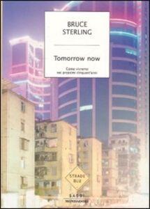 Foto Cover di Tomorrow now. Come vivremo nei prossimi cinquant'anni, Libro di Bruce Sterling, edito da Mondadori