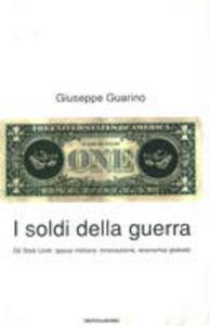 Libro I soldi della guerra. Gli Stati Uniti: spesa militare, innovazione, economia globale Giuseppe Guarino