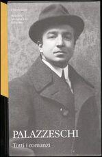 Libro Tutti i romanzi. Vol. 1 Aldo Palazzeschi