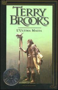 Libro Il viaggio della Jerle Shannara. L'ultima magia Terry Brooks
