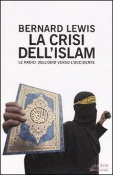 Mercatinidinataletorino.it La crisi dell'Islam. Le radici dell'odio verso l'Occidente Image