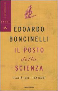 Foto Cover di Il posto della scienza. Realtà, miti, fantasmi, Libro di Edoardo Boncinelli, edito da Mondadori