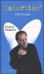 Foto Cover di Katartiko³. Atto finale, Libro di Flavio Oreglio, edito da Mondadori