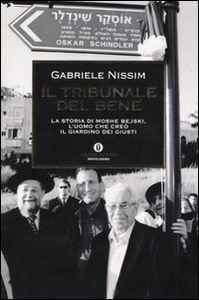 Libro Il tribunale del bene. La storia di Moshe Bejski, l'uomo che creò il Giardino dei giusti Gabriele Nissim