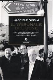 Il tribunale del bene. La storia di Moshe Bejski, l'uomo che creò il Giardino dei giusti
