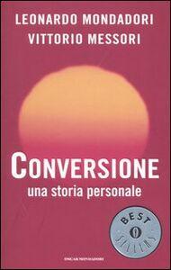 Foto Cover di Conversione. Una storia personale, Libro di Leonardo Mondadori,Vittorio Messori, edito da Mondadori