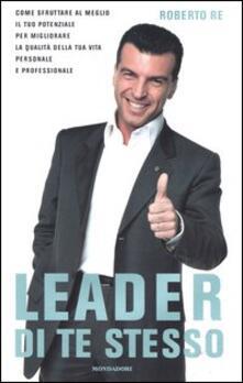 Parcoarenas.it Leader di te stesso. Come sfruttare al meglio il tuo potenziale per migliorare la qualità della tua vita personale e professionale Image