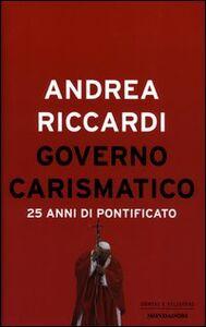 Foto Cover di Governo carismatico. 25 anni di pontificato, Libro di Andrea Riccardi, edito da Mondadori