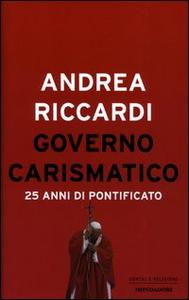 Libro Governo carismatico. 25 anni di pontificato Andrea Riccardi