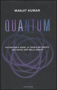 Foto Cover di Quantum. Da Einstein a Bohr, la teoria dei quanti, una nuova idea della realtà, Libro di Manjit Kumar, edito da Mondadori