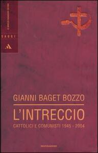 Libro L' intreccio. Cattolici e comunisti 1945-2004 Gianni Baget Bozzo