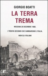 La terra trema. Messina 28 dicembre 1908. I trenta secondi che cambiarono l'Italia, non gli italiani