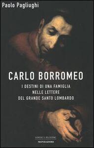 Libro Carlo Borromeo. I destini di una famiglia nelle lettere del grande santo lombardo Paolo Pagliughi