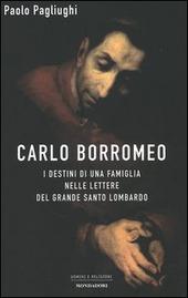 Carlo Borromeo. I destini di una famiglia nelle lettere del grande santo lombardo