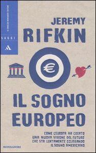Libro Il sogno europeo. Come l'Europa ha creato una nuova visione del futuro che sta lentamente eclissando il sogno americano Jeremy Rifkin