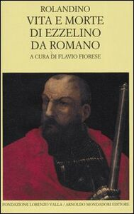 Libro Vita e morte di Ezzelino da Romano. Testo latino a fronte Rolandino da Padova