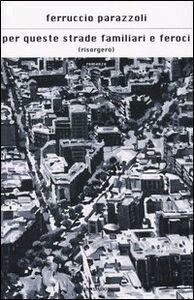 Foto Cover di Per queste strade familiari e feroci (risorgerò), Libro di Ferruccio Parazzoli, edito da Mondadori