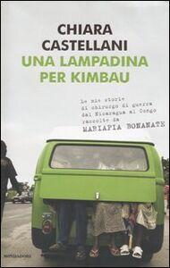 Libro Una lampadina per Kimbau. Le mie storie di chirurgo di guerra dal Nicaragua al Congo raccolte da Mariapia Bonanate Chiara Castellani