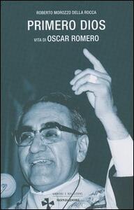 Primero dios. Vita di oscar Romero