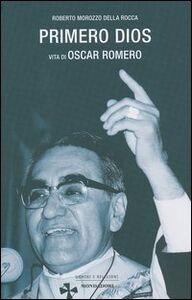 Foto Cover di Primero dios. Vita di oscar Romero, Libro di Roberto Morozzo Della Rocca, edito da Mondadori