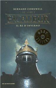 Foto Cover di Il re d'inverno. Excalibur. Vol. 1, Libro di Bernard Cornwell, edito da Mondadori