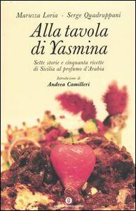 Libro Alla tavola di Yasmina. Sette storie e cinquanta ricette di Sicilia al profumo d'Arabia Serge Quadruppani , Maruzza Loria