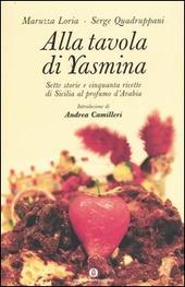 Alla tavola di Yasmina. Sette storie e cinquanta ricette di Sicilia al profumo d'Arabia
